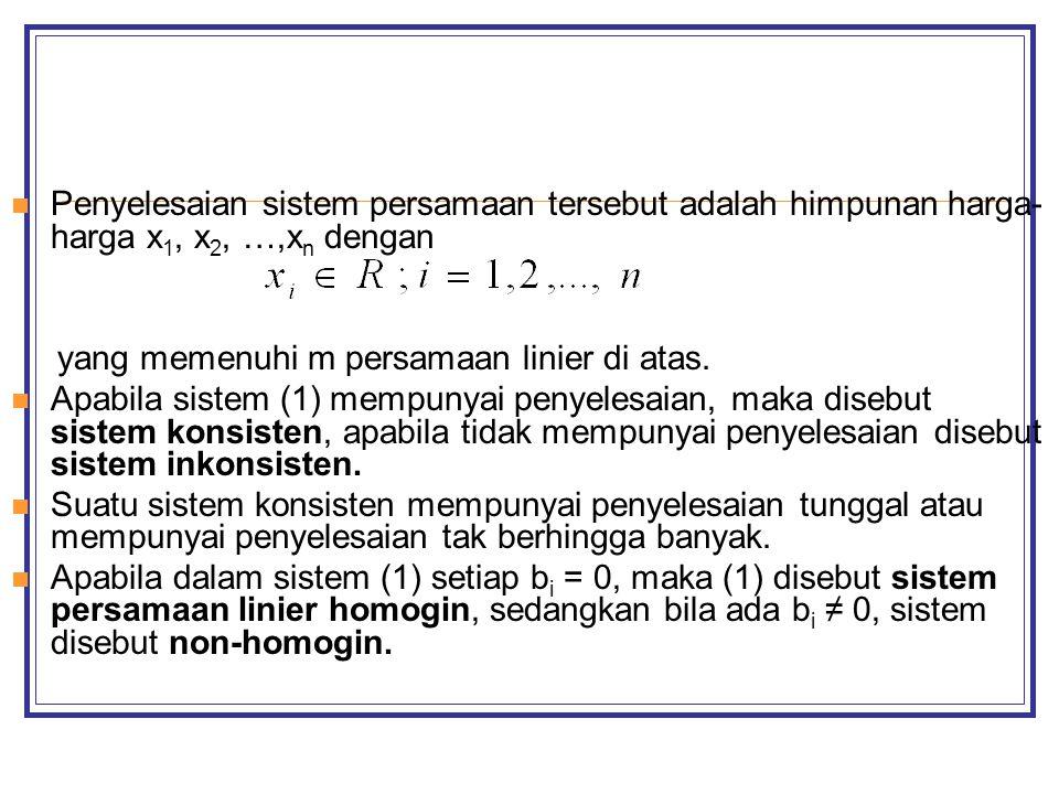 Penyelesaian sistem persamaan tersebut adalah himpunan harga- harga x 1, x 2, …,x n dengan yang memenuhi m persamaan linier di atas.