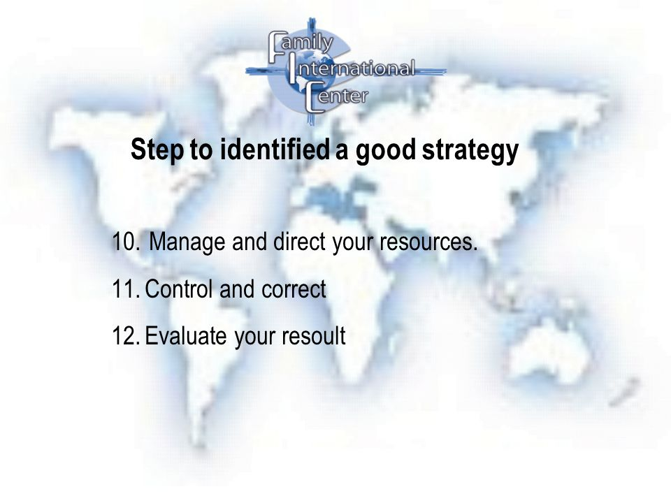 Step to identified a good strategy 10.Manage and direct your resources.