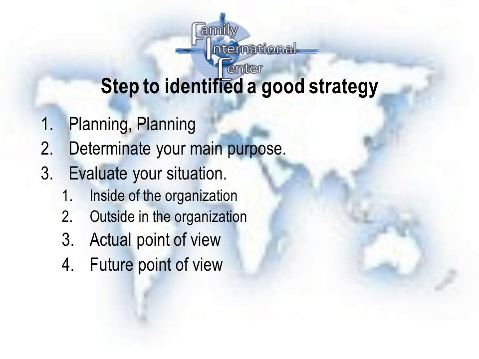 Step to identified a good strategy 1.Planning, Planning 2.Determinate your main purpose.