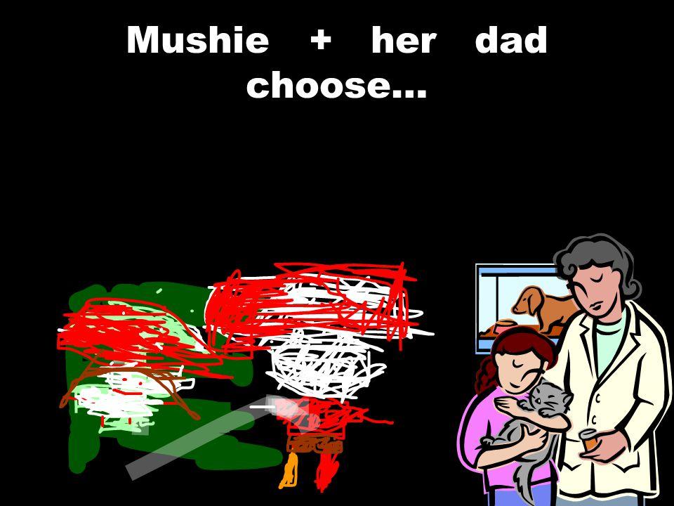 Mushie + her dad choose…