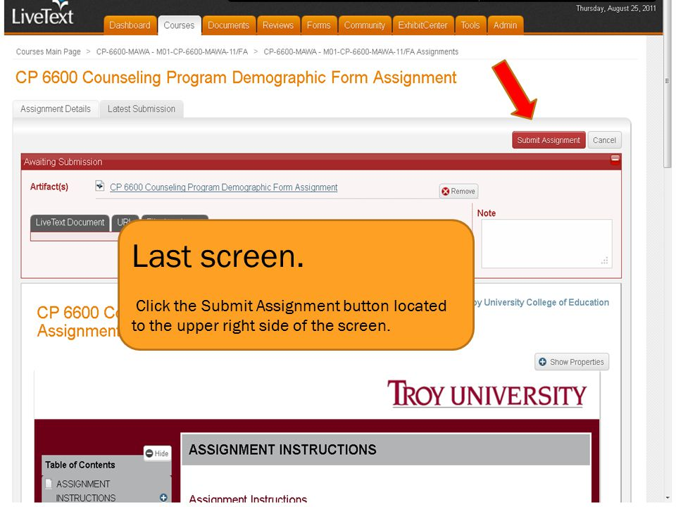 Last screen. Click the Submit Assignment button located to the upper right side of the screen.