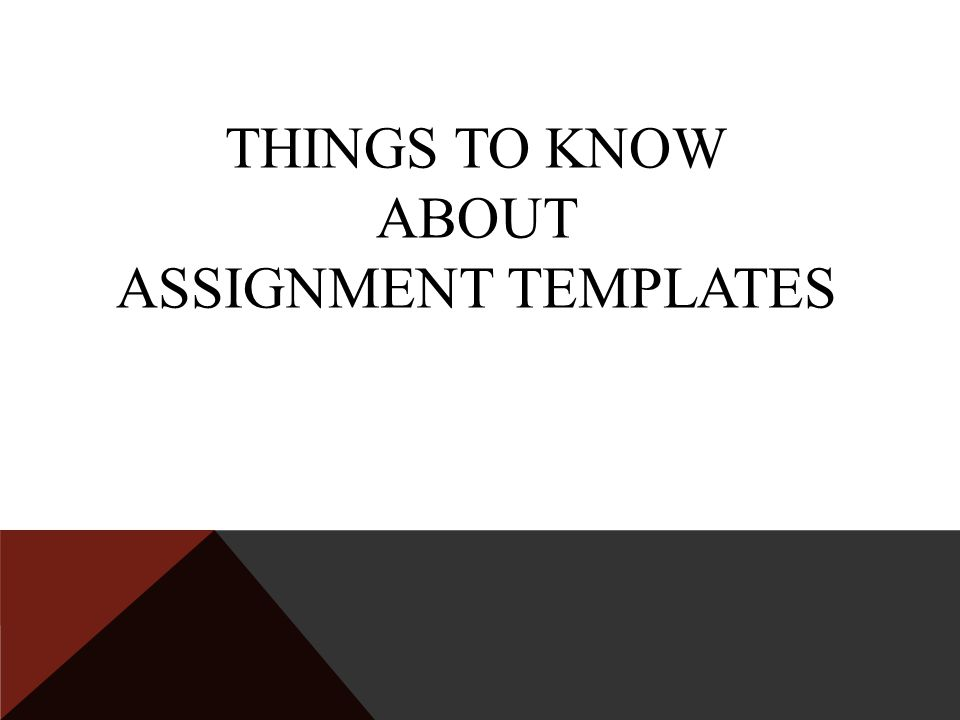 THINGS TO KNOW ABOUT ASSIGNMENT TEMPLATES
