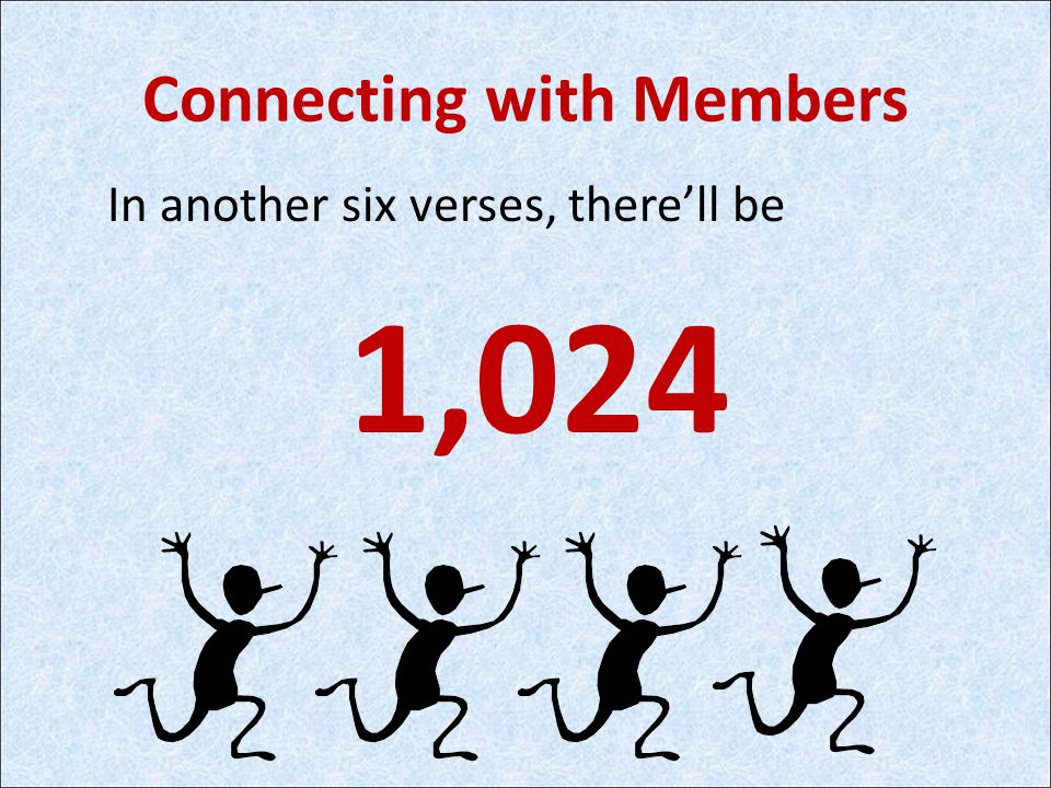 Connecting with Members In another six verses, there'll be 1,024