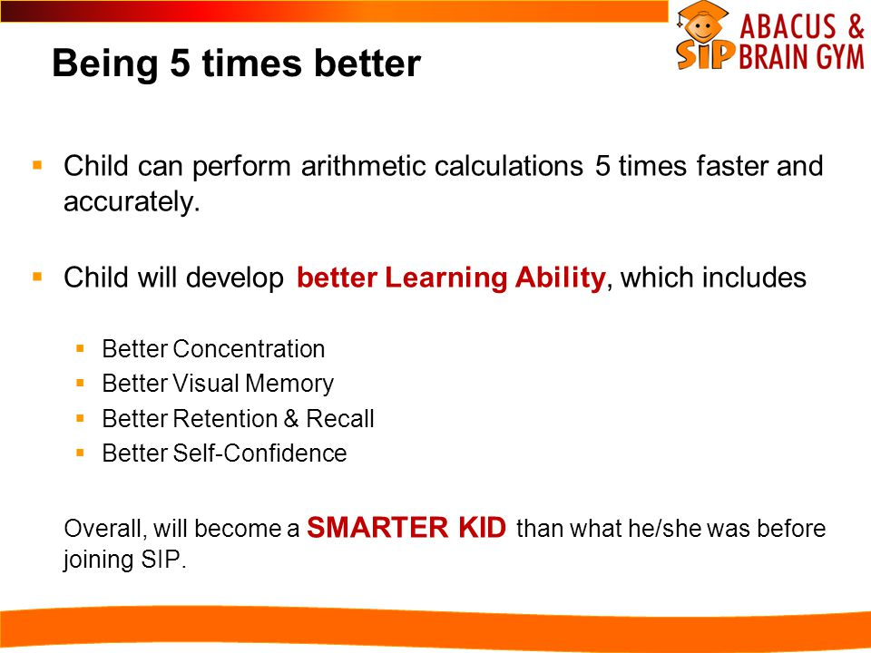 Being 5 times better  Child can perform arithmetic calculations 5 times faster and accurately.