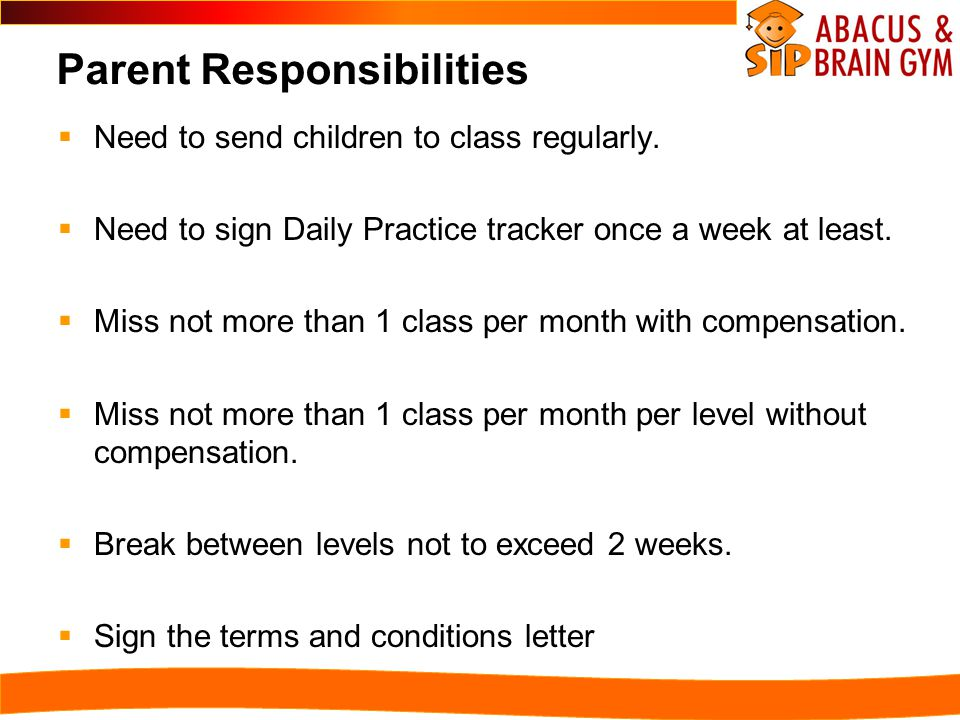 Parent Responsibilities  Need to send children to class regularly.