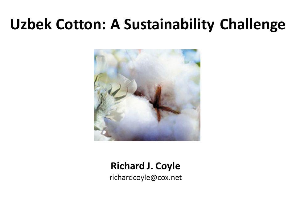 Uzbek Cotton: A Sustainability Challenge Richard J. Coyle richardcoyle@cox.net