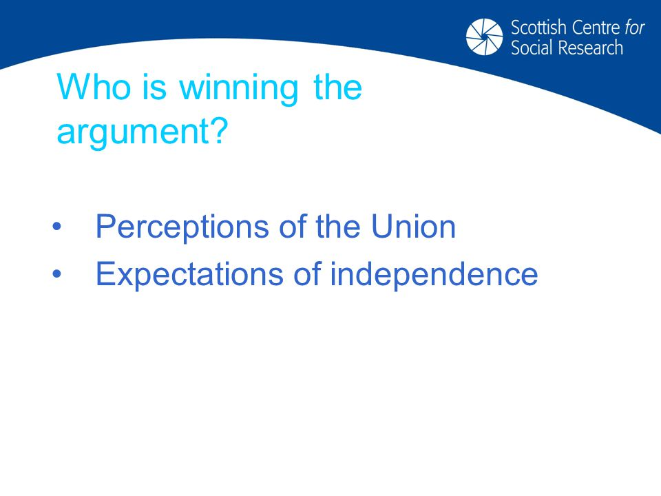 Who is winning the argument Perceptions of the Union Expectations of independence