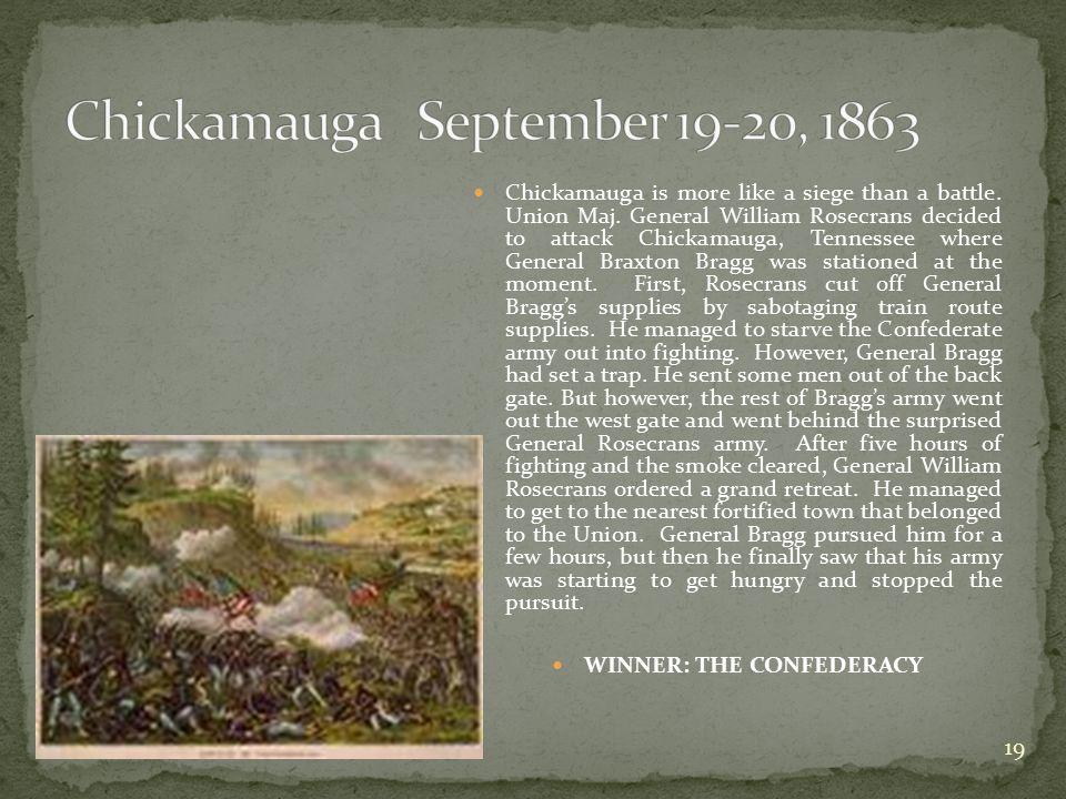 Chickamauga is more like a siege than a battle. Union Maj.