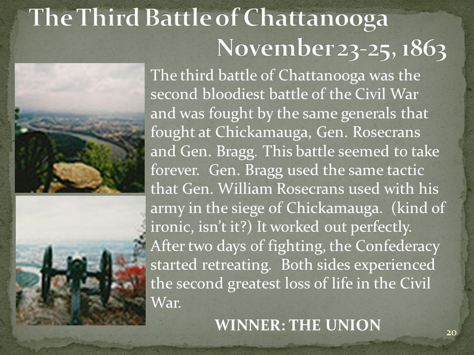 The third battle of Chattanooga was the second bloodiest battle of the Civil War and was fought by the same generals that fought at Chickamauga, Gen.