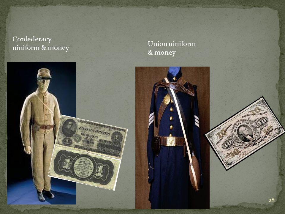 28 Confederacy uiniform & money Union uiniform & money