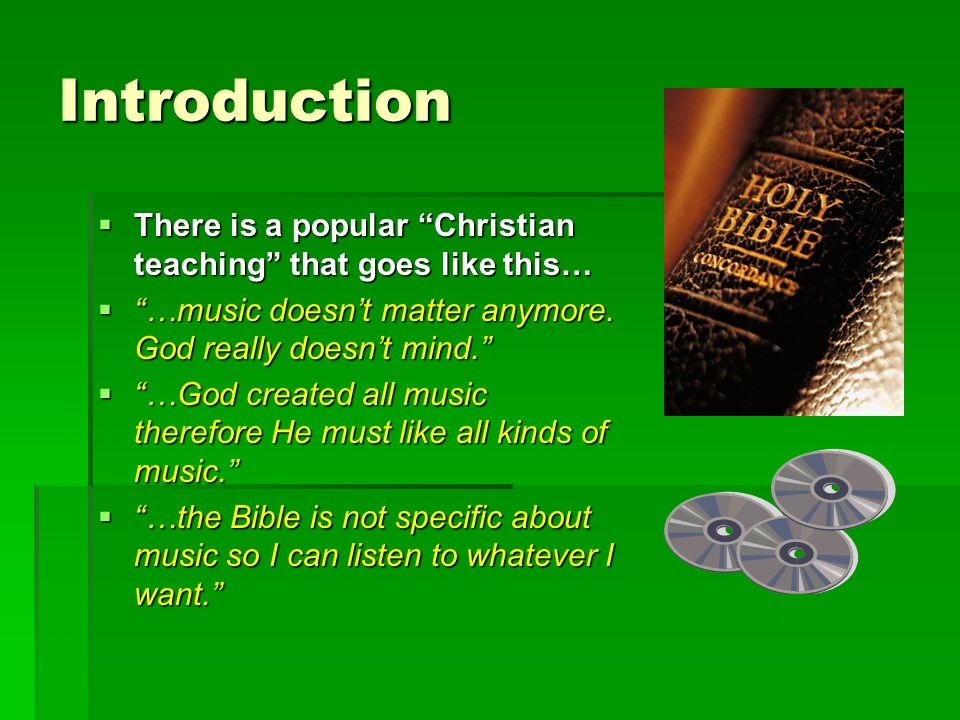 Introduction  There is a popular Christian teaching that goes like this…  …music doesn't matter anymore.