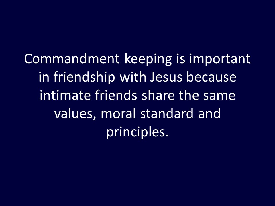 Commandment keeping is important in friendship with Jesus because intimate friends share the same values, moral standard and principles.