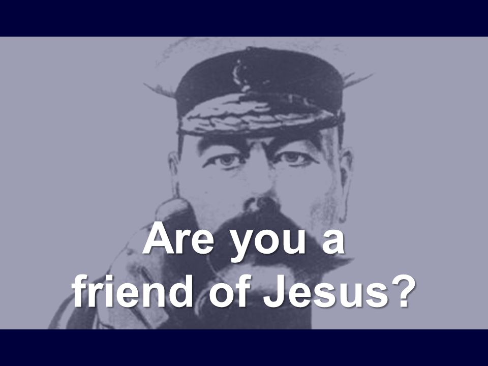 Are you a friend of Jesus?