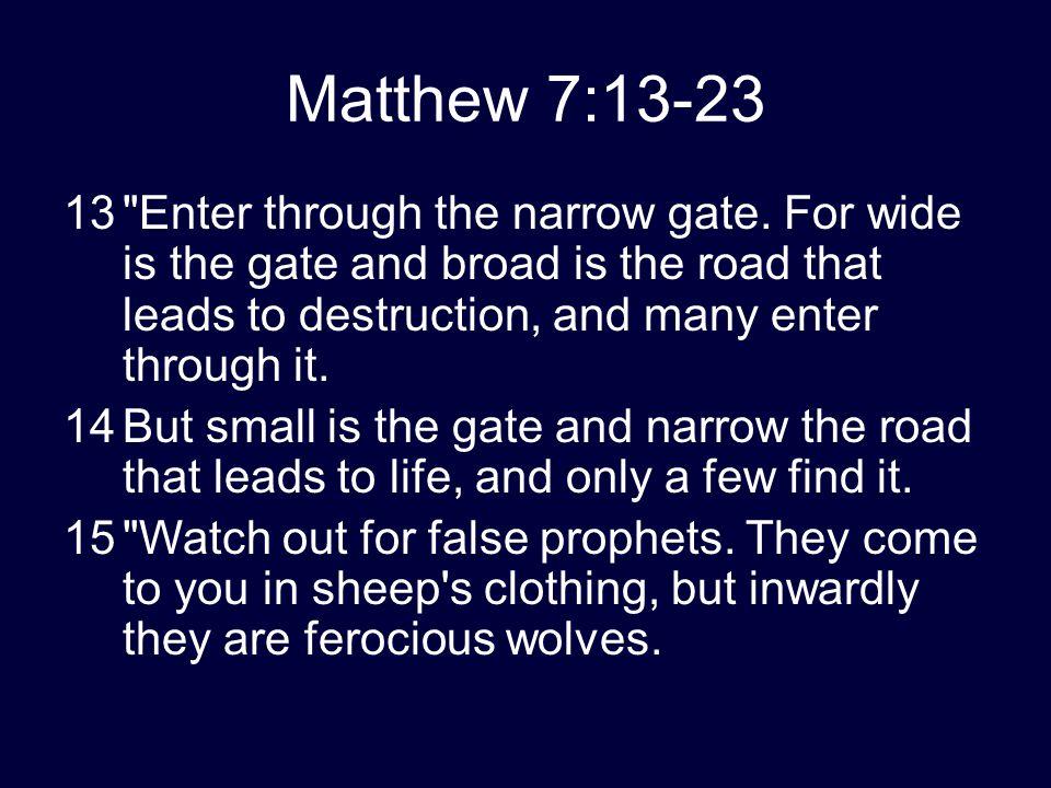 Matthew 7:13-23 13 Enter through the narrow gate.