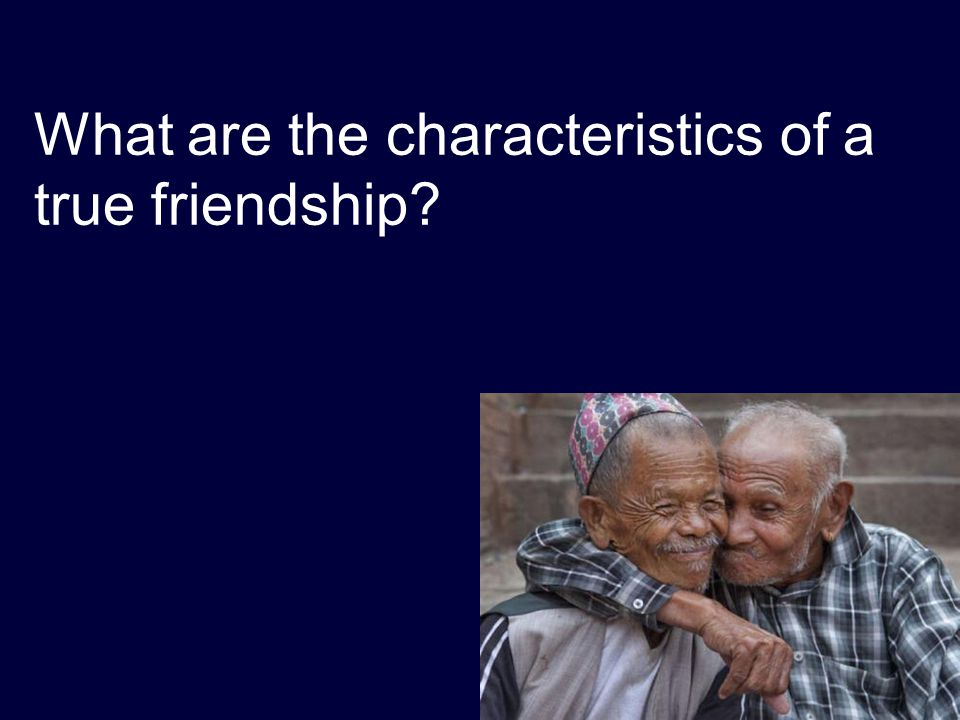 What are the characteristics of a true friendship?