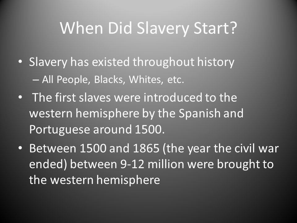 When Did Slavery Start. Slavery has existed throughout history – All People, Blacks, Whites, etc.