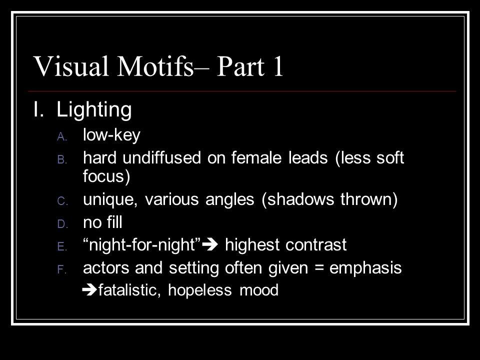 Visual Motifs– Part 1 I. Lighting A. low-key B.