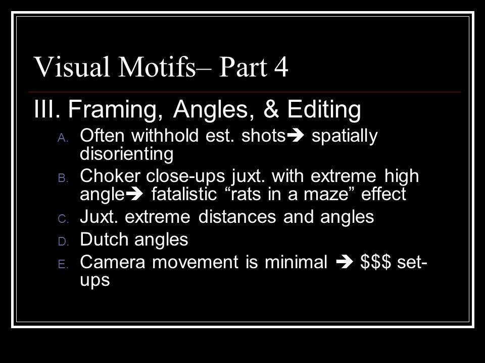Visual Motifs– Part 4 III. Framing, Angles, & Editing A.