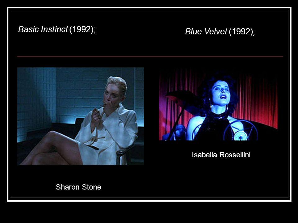 Sharon Stone Basic Instinct (1992); Blue Velvet (1992); Isabella Rossellini