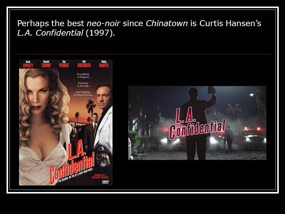 Perhaps the best neo-noir since Chinatown is Curtis Hansen's L.A. Confidential (1997).