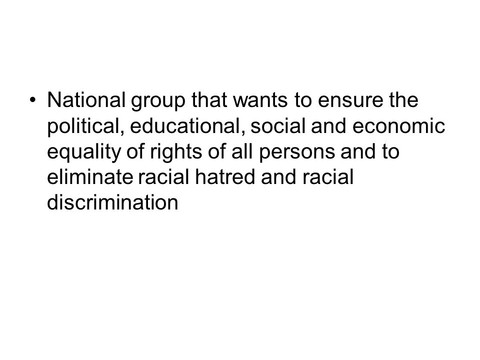 National group that wants to ensure the political, educational, social and economic equality of rights of all persons and to eliminate racial hatred and racial discrimination