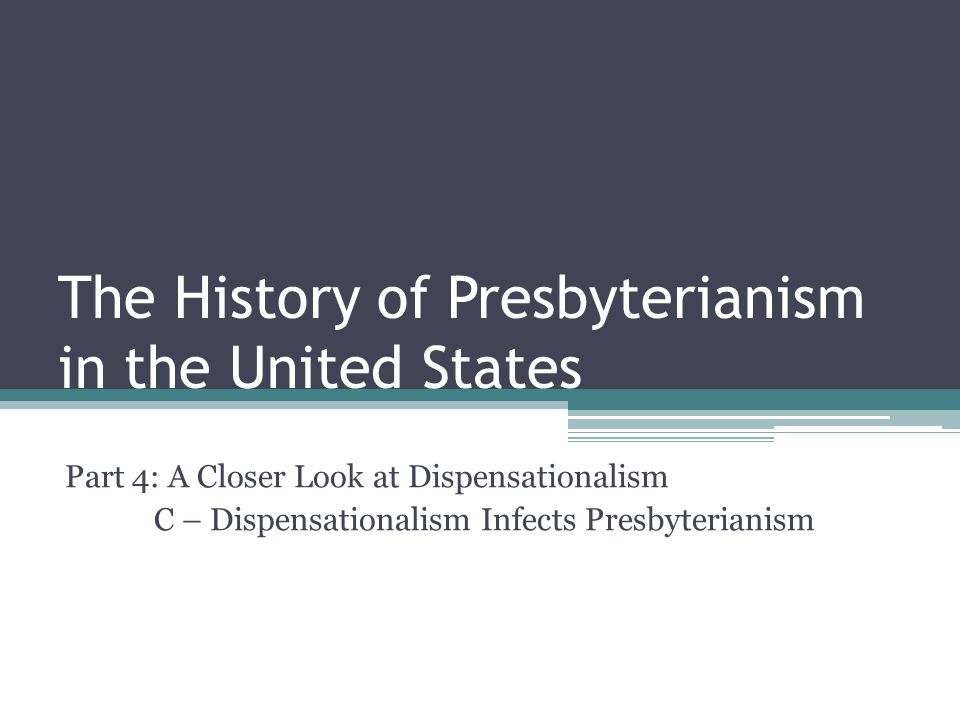 The History of Presbyterianism in the United States Part 4: A Closer Look at Dispensationalism C – Dispensationalism Infects Presbyterianism