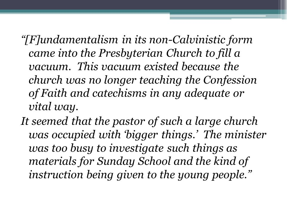 [F]undamentalism in its non-Calvinistic form came into the Presbyterian Church to fill a vacuum.