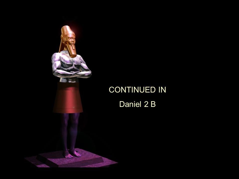 CONTINUED IN Daniel 2 B