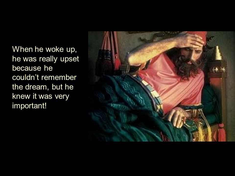 When he woke up, he was really upset because he couldn't remember the dream, but he knew it was very important!