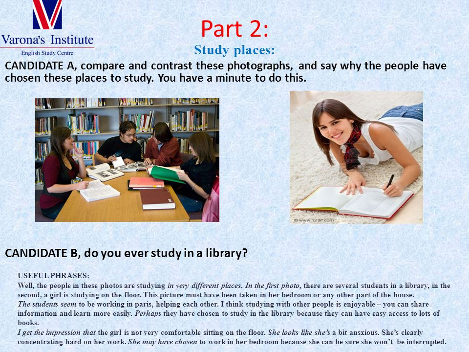 Part 2: Study places: CANDIDATE A, compare and contrast these photographs, and say why the people have chosen these places to study. You have a minute