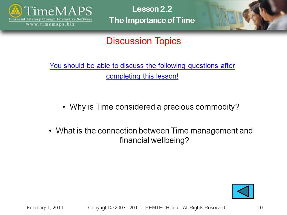 Lesson 2.2 The Importance of Time February 1, 2011Copyright © 2007 - 2011 … REMTECH, inc … All Rights Reserved10 Discussion Topics Why is Time considered a precious commodity.
