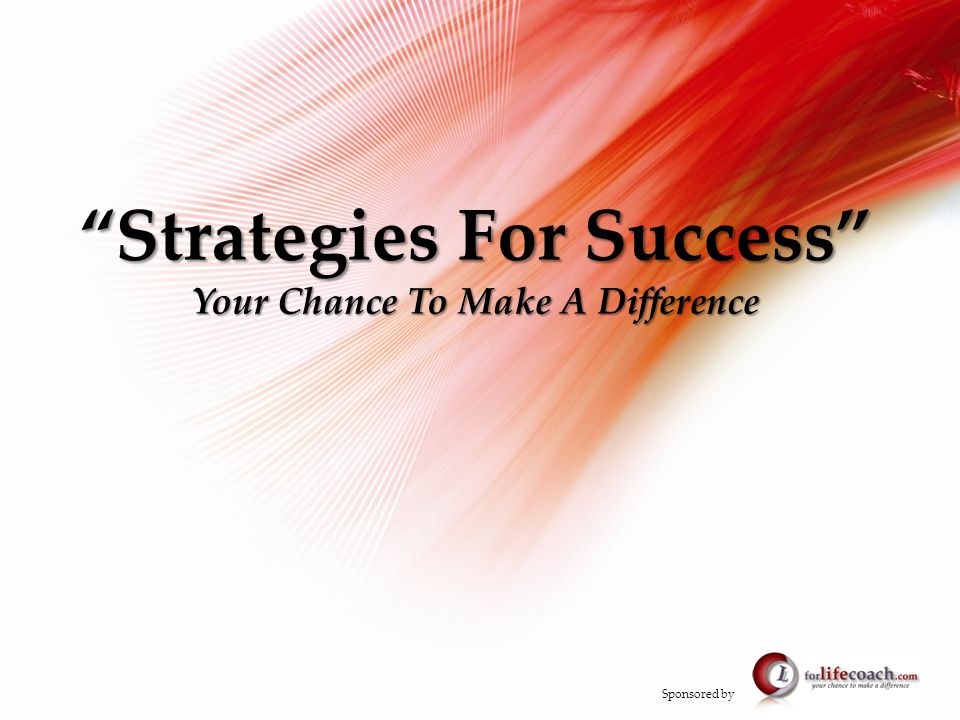Strategies For Success Your Chance To Make A Difference Sponsored by