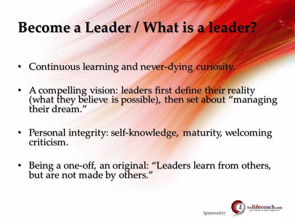 Become a Leader / What is a leader. Become a Leader / What is a leader.