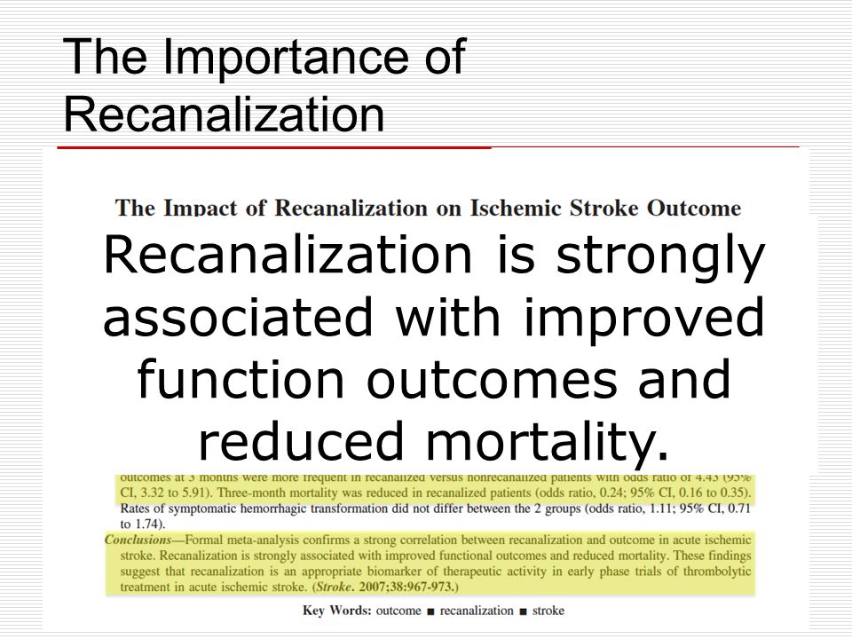 The Importance of Recanalization Recanalization is strongly associated with improved function outcomes and reduced mortality.