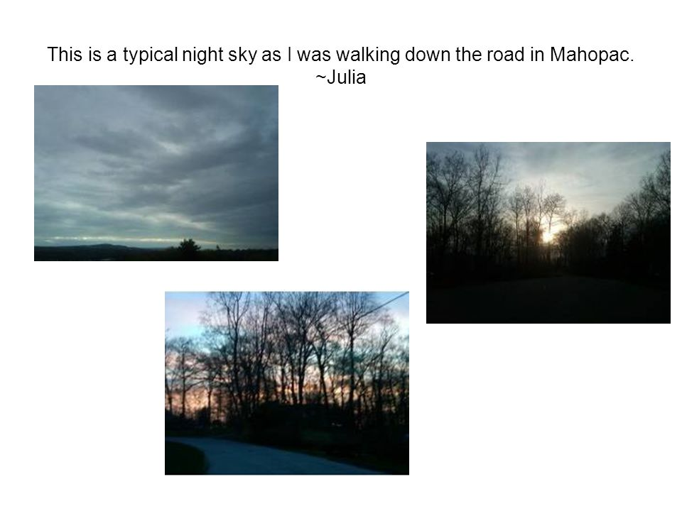 This is a typical night sky as I was walking down the road in Mahopac. ~Julia