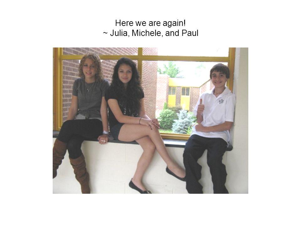 Here we are again! ~ Julia, Michele, and Paul