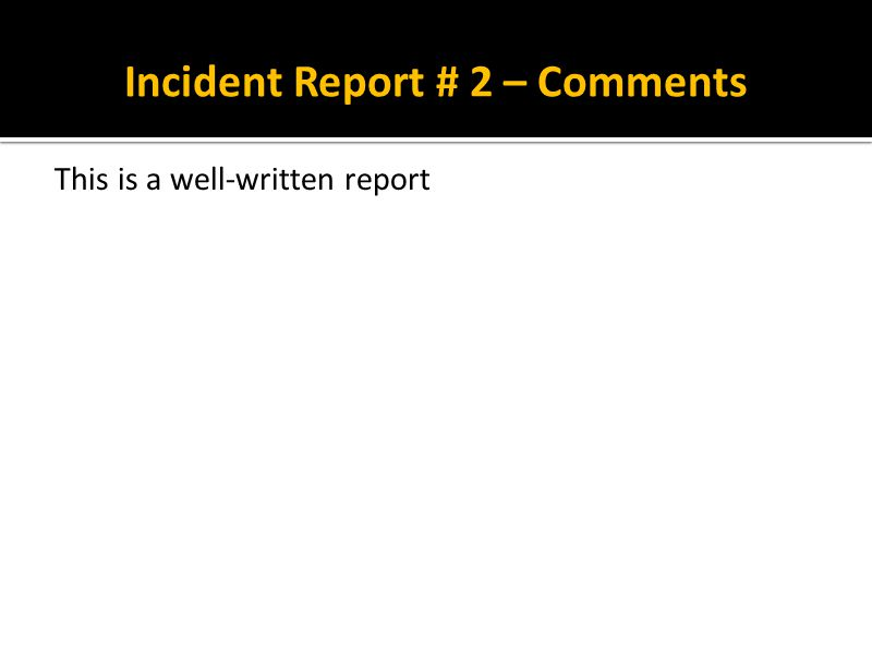 Incident Report # 2 – Comments This is a well-written report
