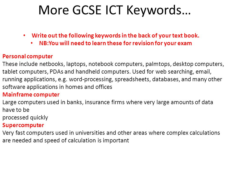 More GCSE ICT Keywords… Write out the following keywords in the back of your text book.