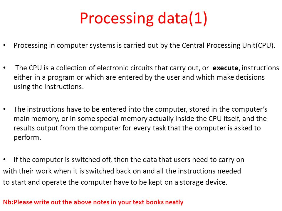 Processing data(1) Processing in computer systems is carried out by the Central Processing Unit(CPU).