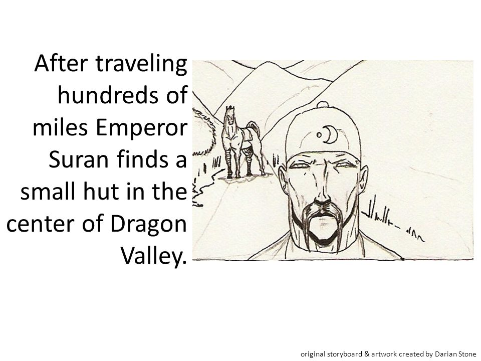 After traveling hundreds of miles Emperor Suran finds a small hut in the center of Dragon Valley.