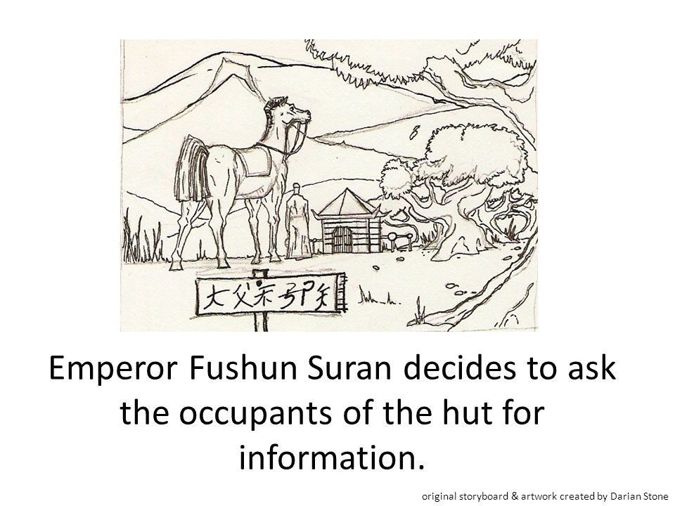 Emperor Fushun Suran decides to ask the occupants of the hut for information.