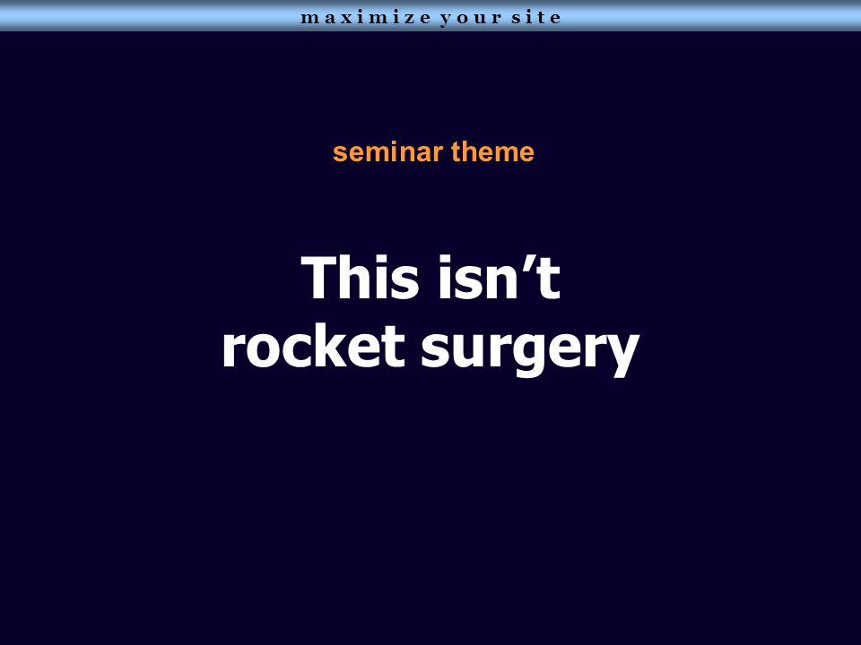 This isn't rocket surgery seminar theme