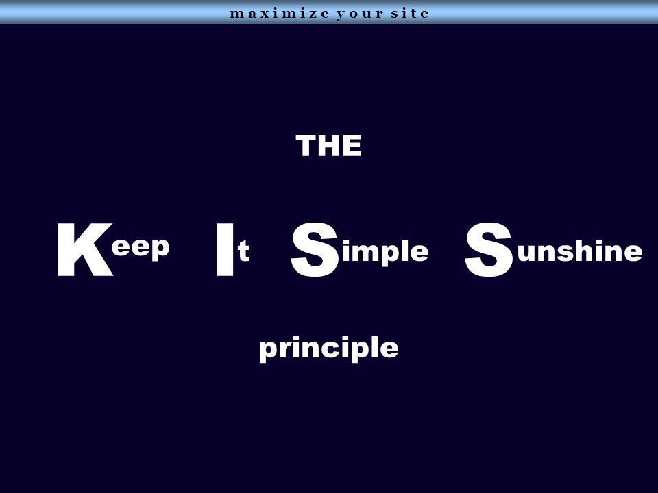 m a x i m i z e y o u r s i t e THE K I S S principle eep timpleunshine