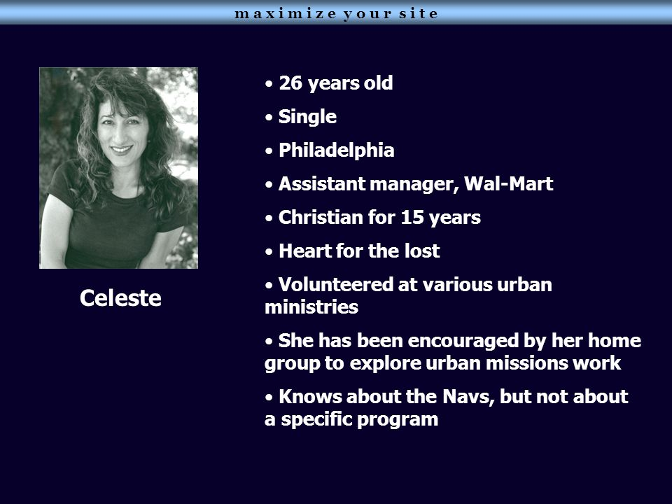Celeste 26 years old Single Philadelphia Assistant manager, Wal-Mart Christian for 15 years Heart for the lost Volunteered at various urban ministries