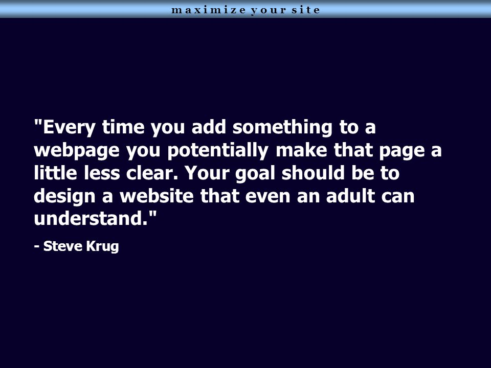 Every time you add something to a webpage you potentially make that page a little less clear.