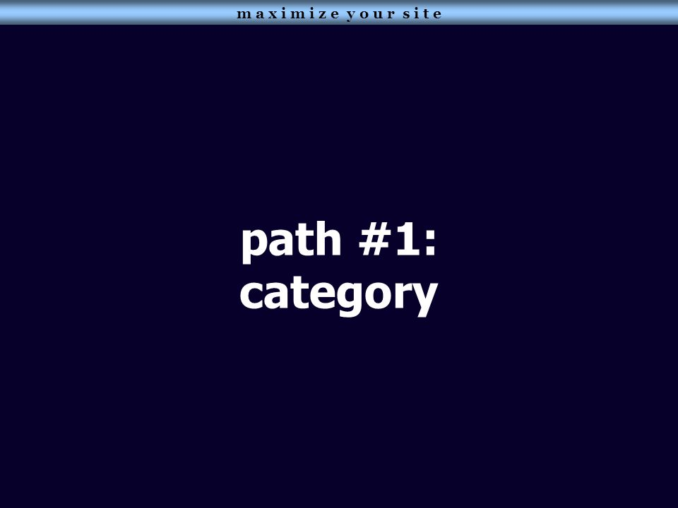 path #1: category m a x i m i z e y o u r s i t e