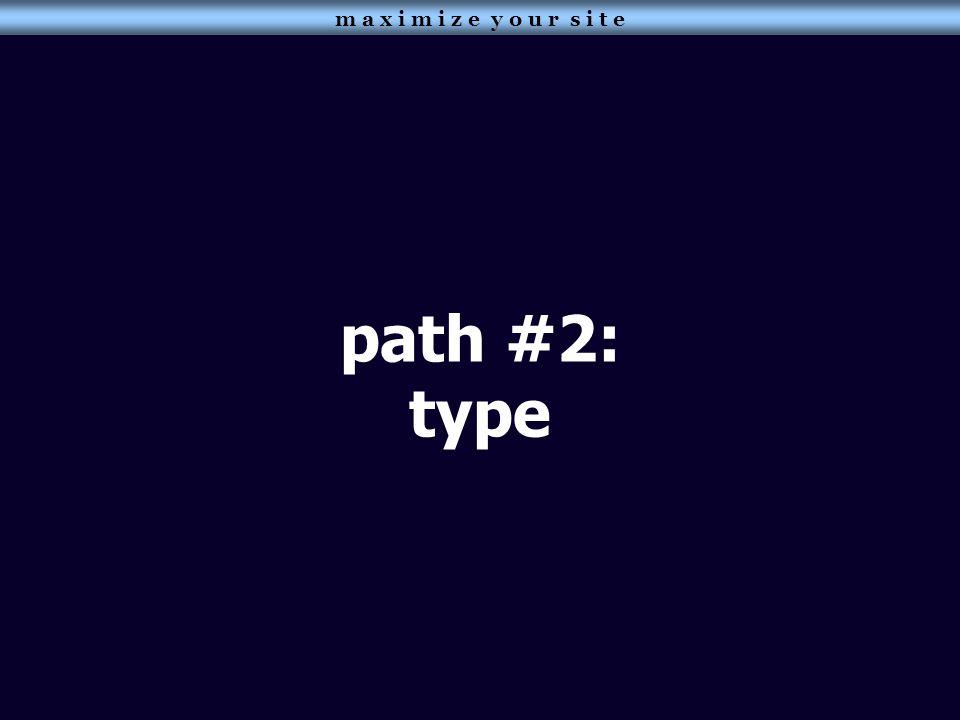 path #2: type m a x i m i z e y o u r s i t e