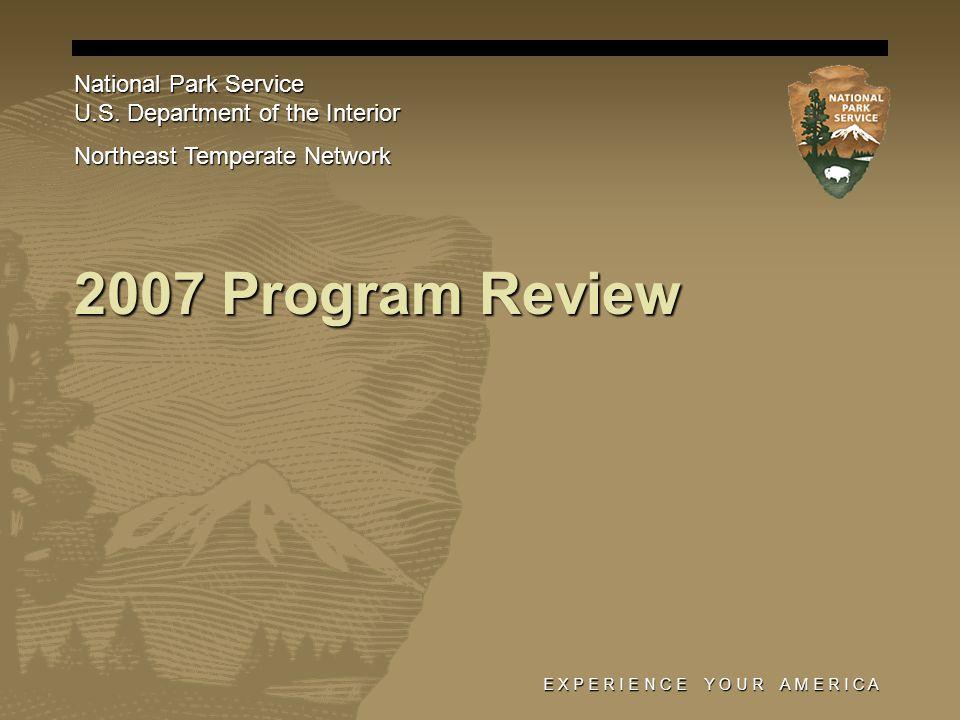 E X P E R I E N C E Y O U R A M E R I C A 2007 Program Review National Park Service U.S.