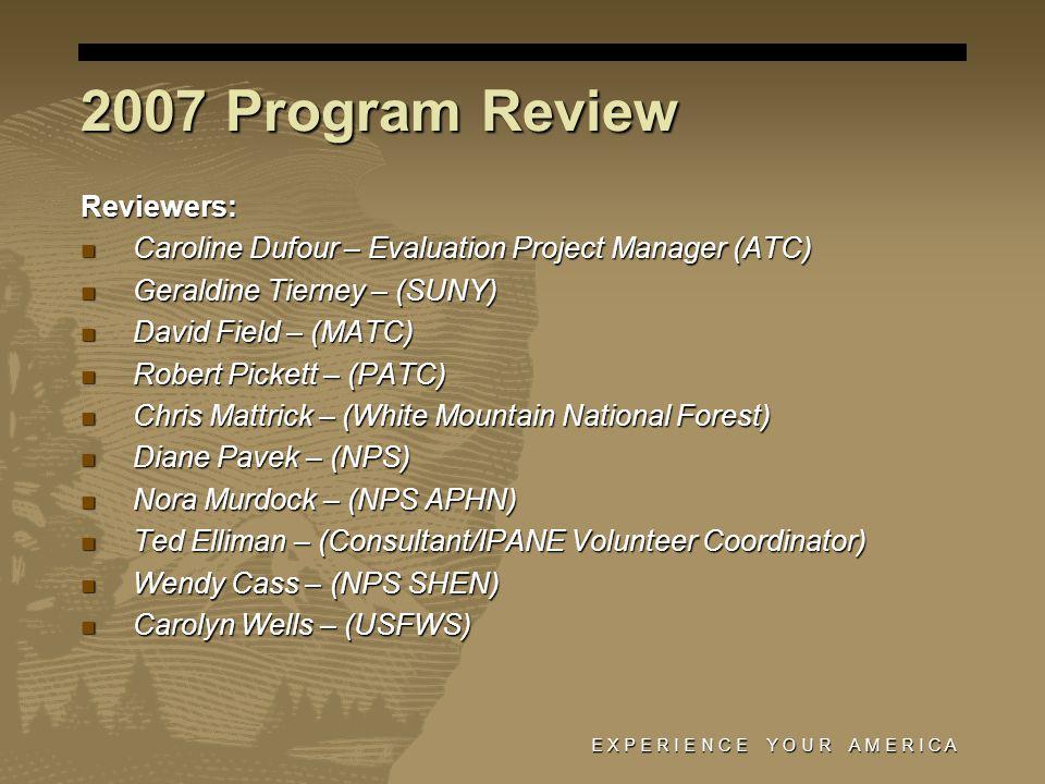 E X P E R I E N C E Y O U R A M E R I C A 2007 Program Review Reviewers: Caroline Dufour – Evaluation Project Manager (ATC) Caroline Dufour – Evaluati