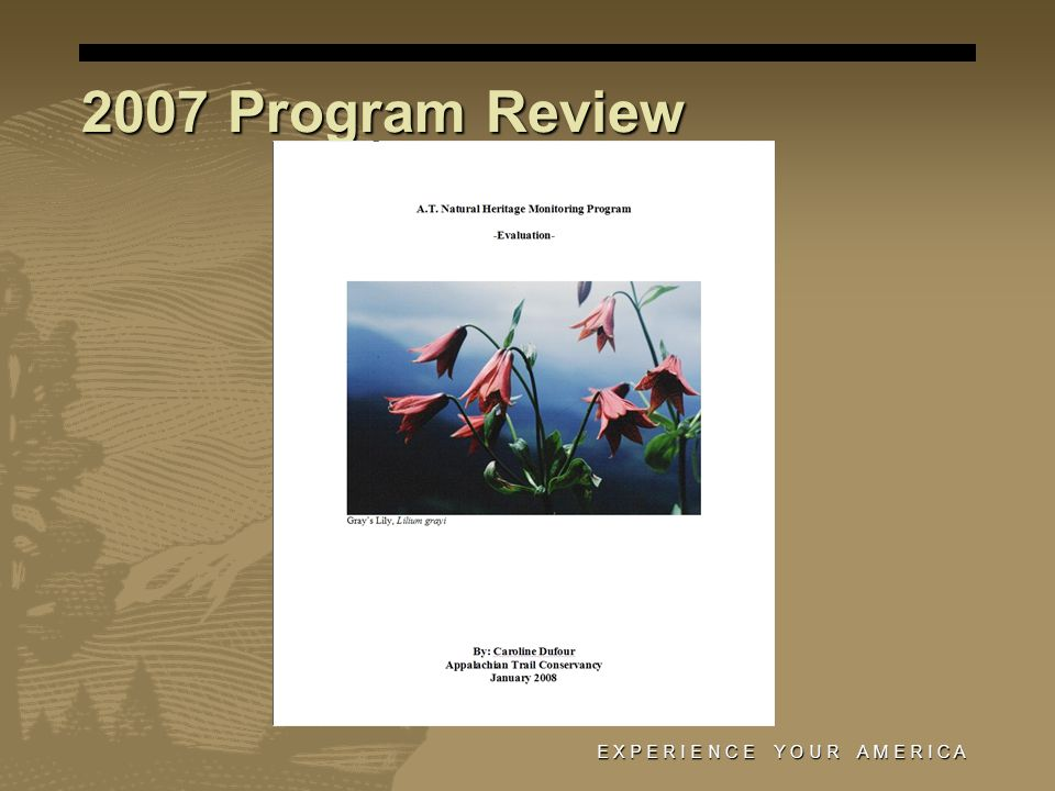 E X P E R I E N C E Y O U R A M E R I C A 2007 Program Review
